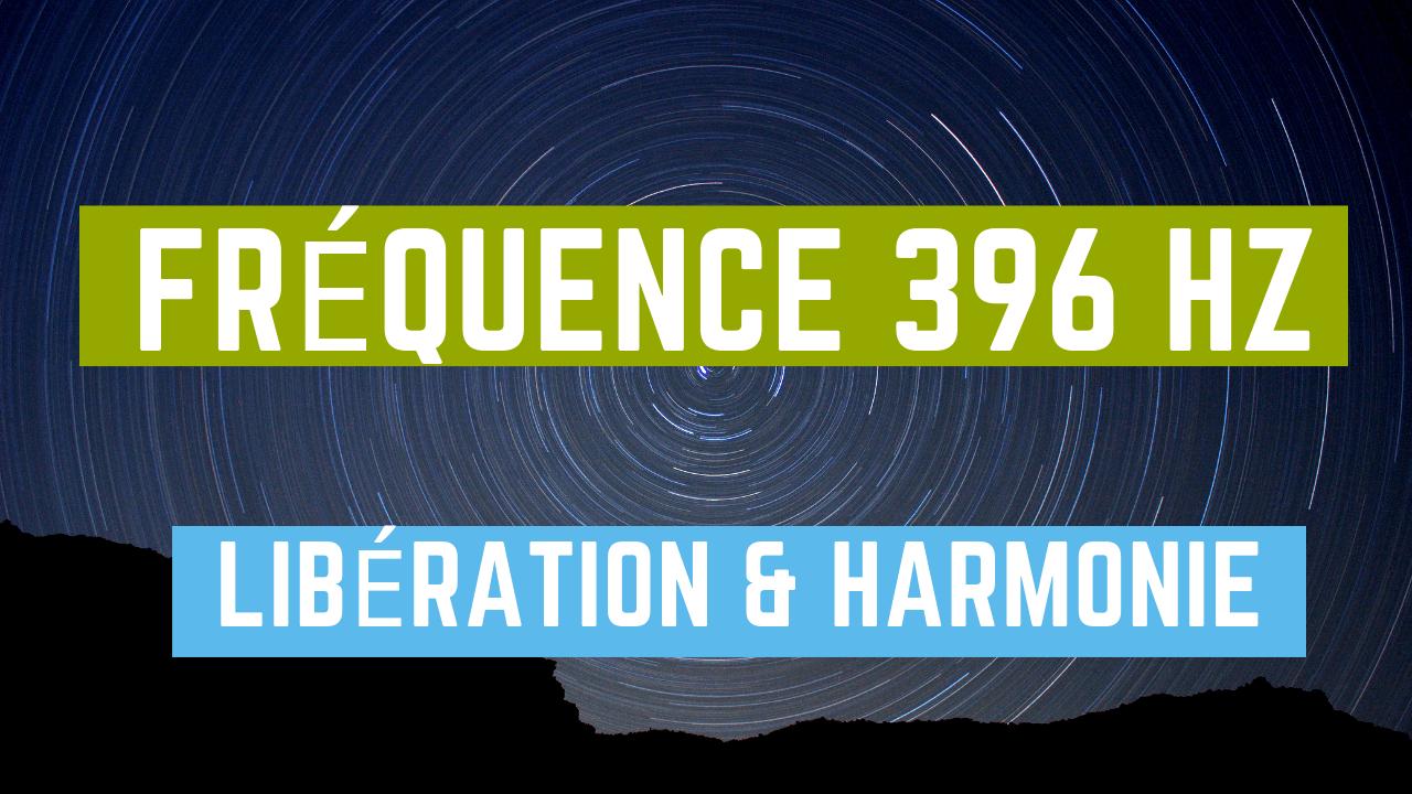 Fréquence 396 Hz - Libération & Harmonie