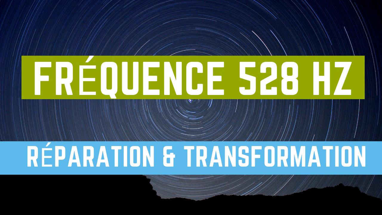 Fréquence 528 Hz - Réparation & Transformation