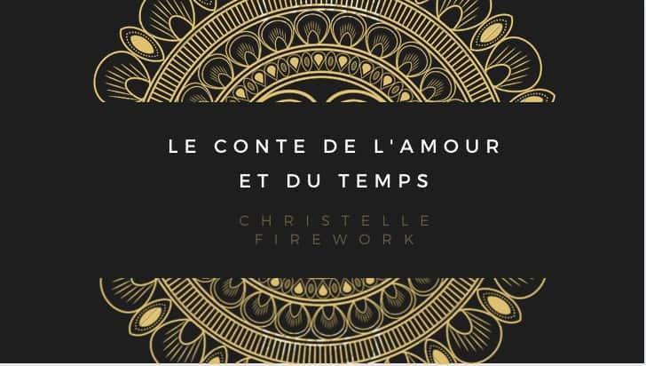 Le conte de l'amour et du temps - Christelle Firework