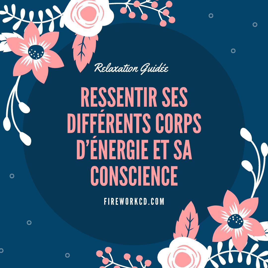 relaxation : Ressentir ses différents corps d'énergie et sa conscience