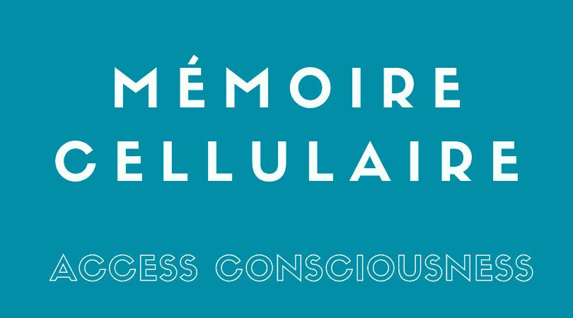 Mémoire Cellulaire - PROCESSUS CORPOREL Access Consciousness