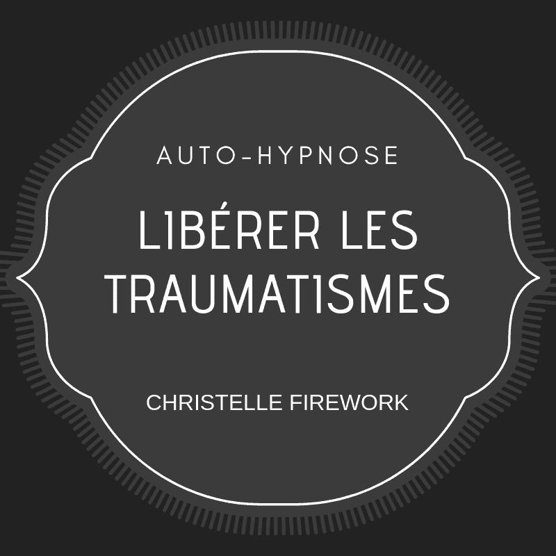 auto hypnose : liberation des traumatismes | l'energie de la pensée positive