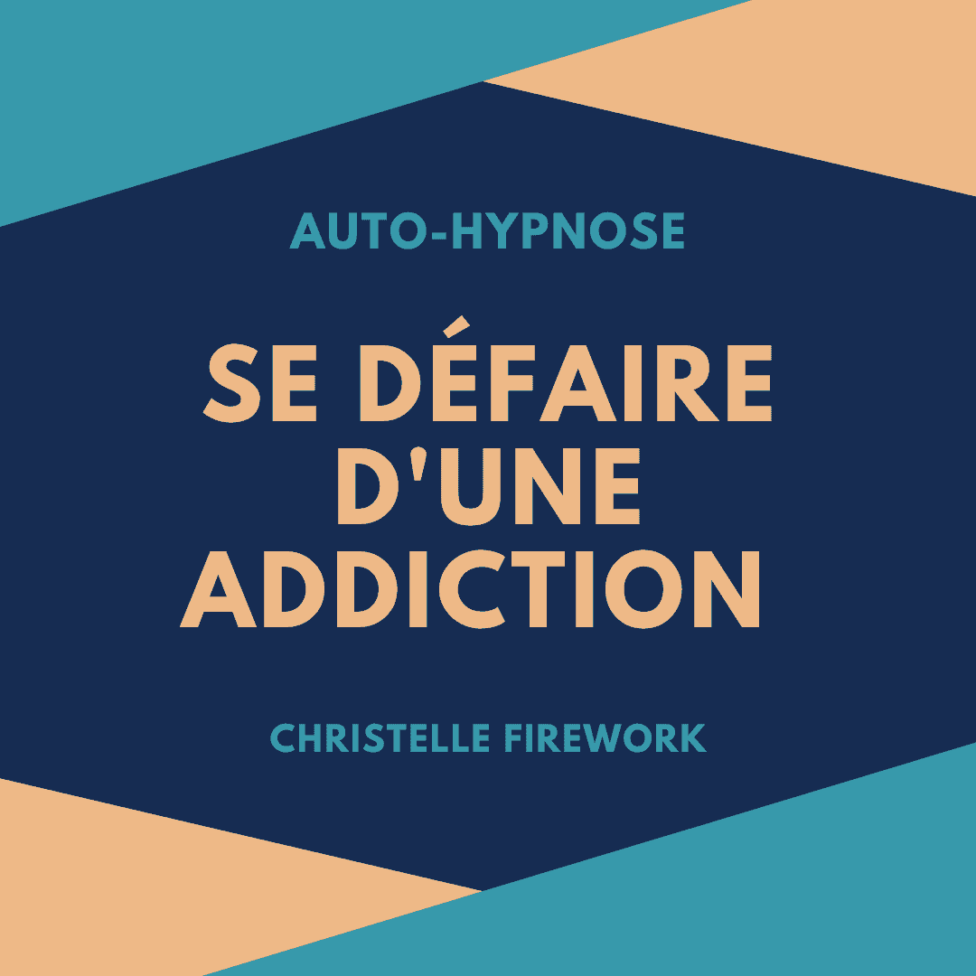 Auto-Hypnose : Se défaire d'une addiction | Christelle Firework