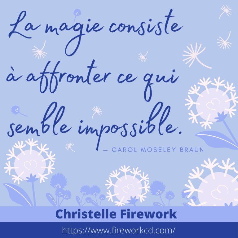 La magie consiste à affronter ce qui semble impossible