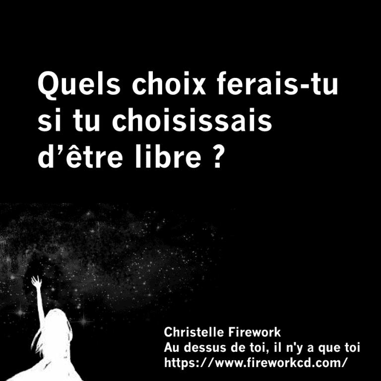QUELS CHOIX FERAIS-TU SI TU CHOISISSAIS D'ÊTRE LIBRE?